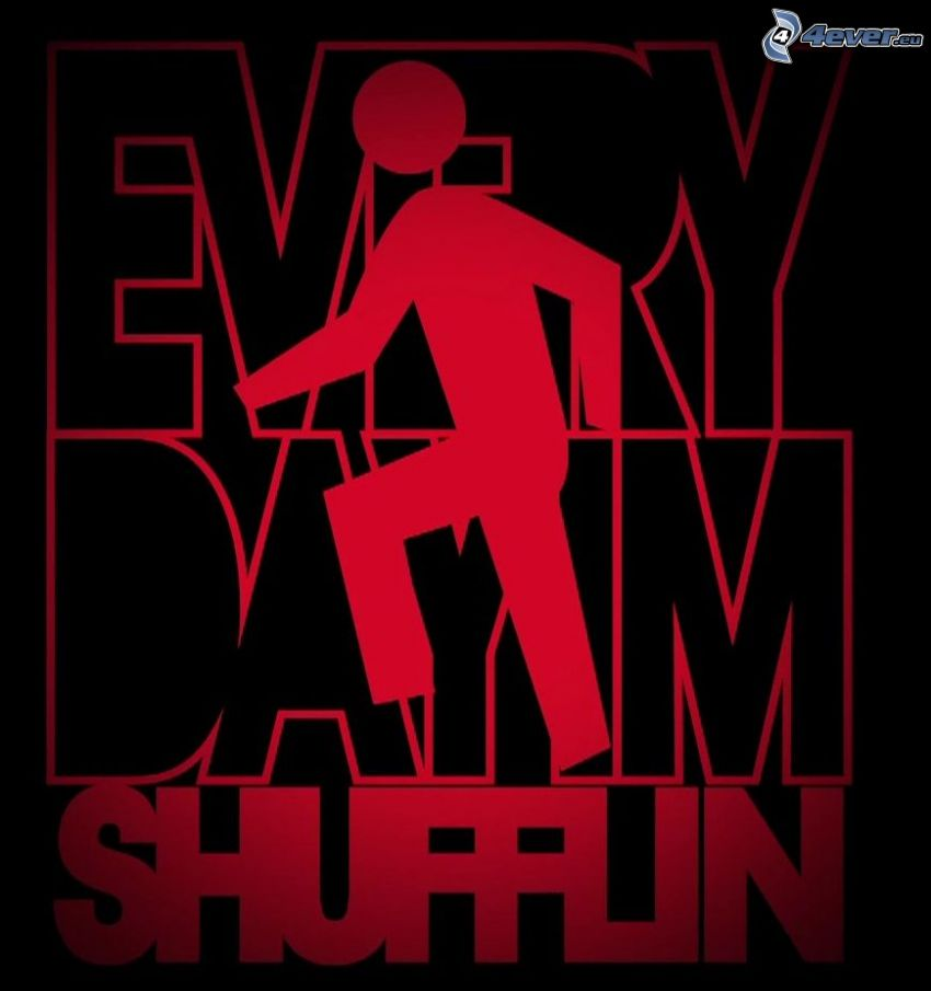 Every day I'm shufflin, shuffle, Tanz, LMFAO, Party Rock Anthem