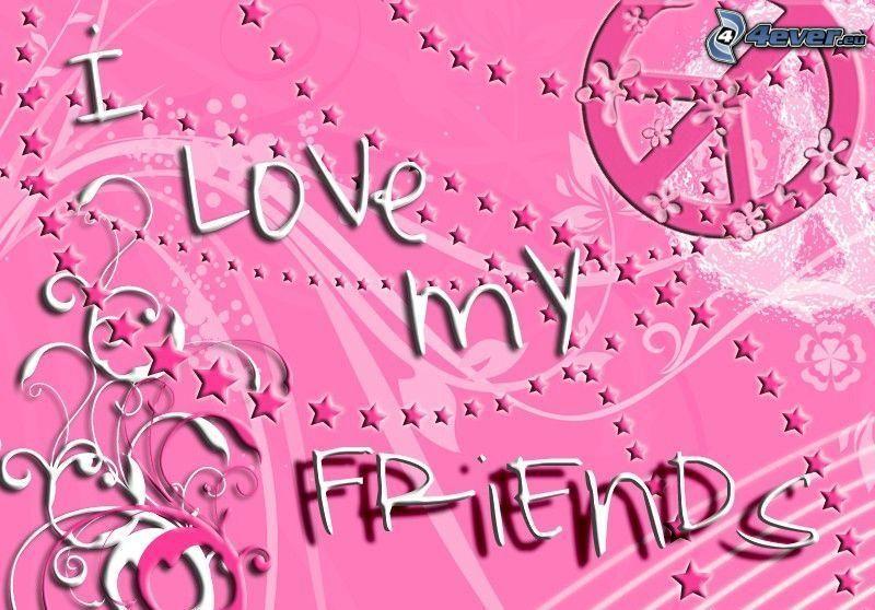 I love my friends, peace, różowy, hippies, koleżeństwo