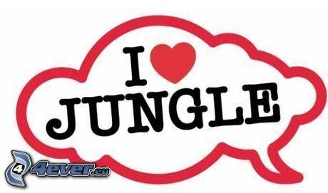 I love jungle