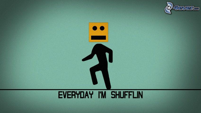 Every day I'm shufflin, shuffle