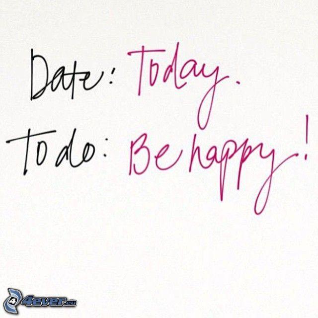 be happy, today