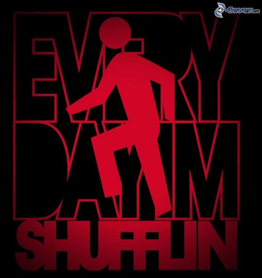 Every day I'm shufflin, shuffle, dance, LMFAO, Party Rock Anthem